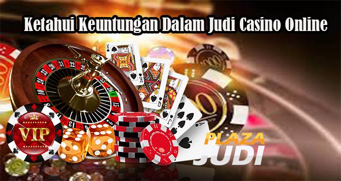 Ketahui Keuntungan Dalam Judi Casino Online