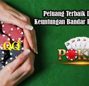 Peluang Terbaik Dapatkan Keuntungan Bandar Poker Online