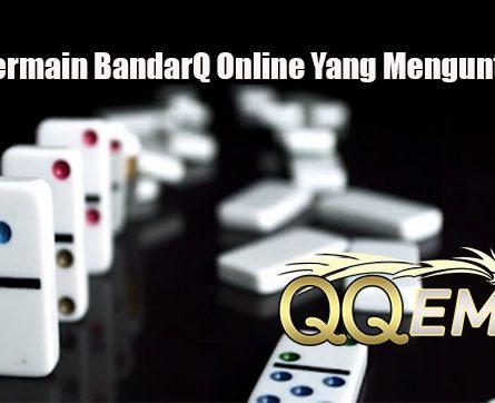 Cara Bermain BandarQ Online Yang Menguntungkan