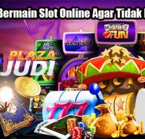Strategi Bermain Slot Online Agar Tidak Mudah Rugi