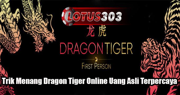 Trik Menang Dragon Tiger Online Uang Asli Terpercaya